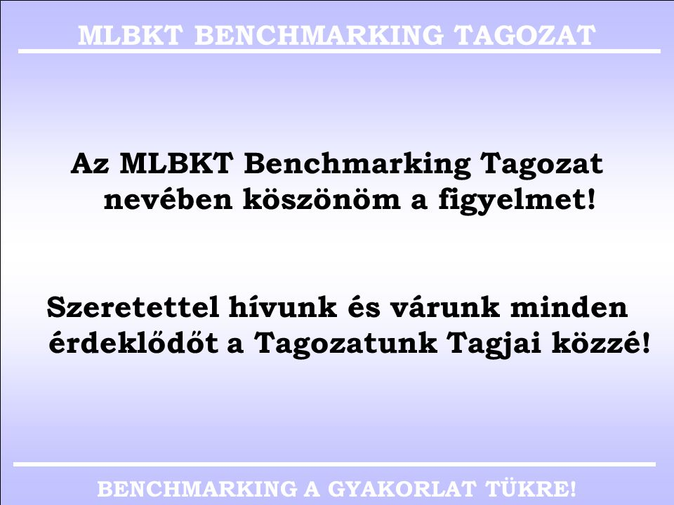 Az MLBKT Benchmarking Tagozat nevében köszönöm a figyelmet!
