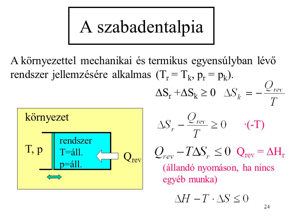 A szabadentalpia A környezettel mechanikai és termikus egyensúlyban lévő rendszer jellemzésére alkalmas (Tr = Tk, pr = pk).