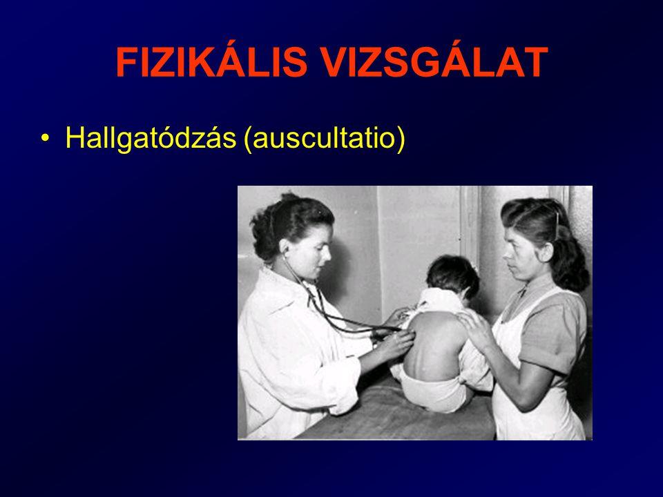 FIZIKÁLIS VIZSGÁLAT Hallgatódzás (auscultatio)