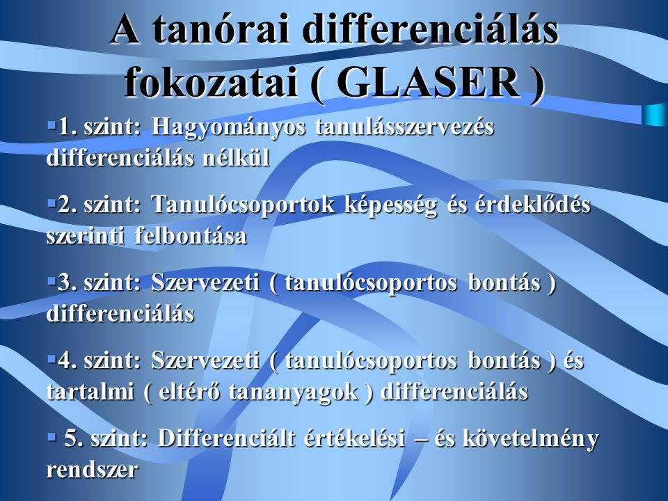 A tanórai differenciálás fokozatai ( GLASER )