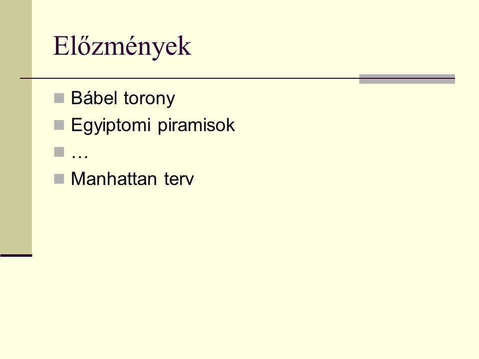 Előzmények Bábel torony Egyiptomi piramisok … Manhattan terv