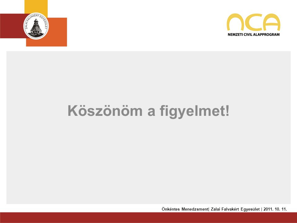 Köszönöm a figyelmet! Önkéntes Menedzsment| Zalai Falvakért Egyesület | 2011. 10. 11.