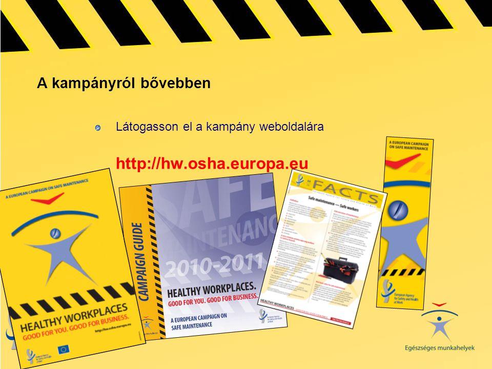 A kampányról bővebben Látogasson el a kampány weboldalára http://hw.osha.europa.eu