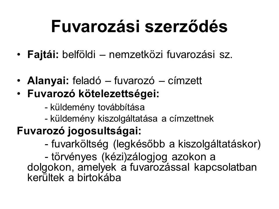 Fuvarozási szerződés Fajtái: belföldi – nemzetközi fuvarozási sz.