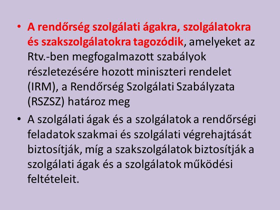 A rendőrség szolgálati ágakra, szolgálatokra és szakszolgálatokra tagozódik, amelyeket az Rtv.-ben megfogalmazott szabályok részletezésére hozott miniszteri rendelet (IRM), a Rendőrség Szolgálati Szabályzata (RSZSZ) határoz meg