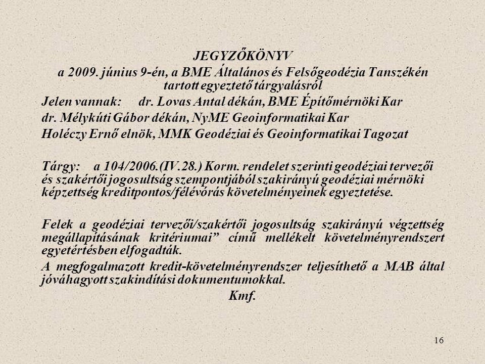 JEGYZŐKÖNYV a 2009. június 9-én, a BME Általános és Felsőgeodézia Tanszékén tartott egyeztető tárgyalásról.