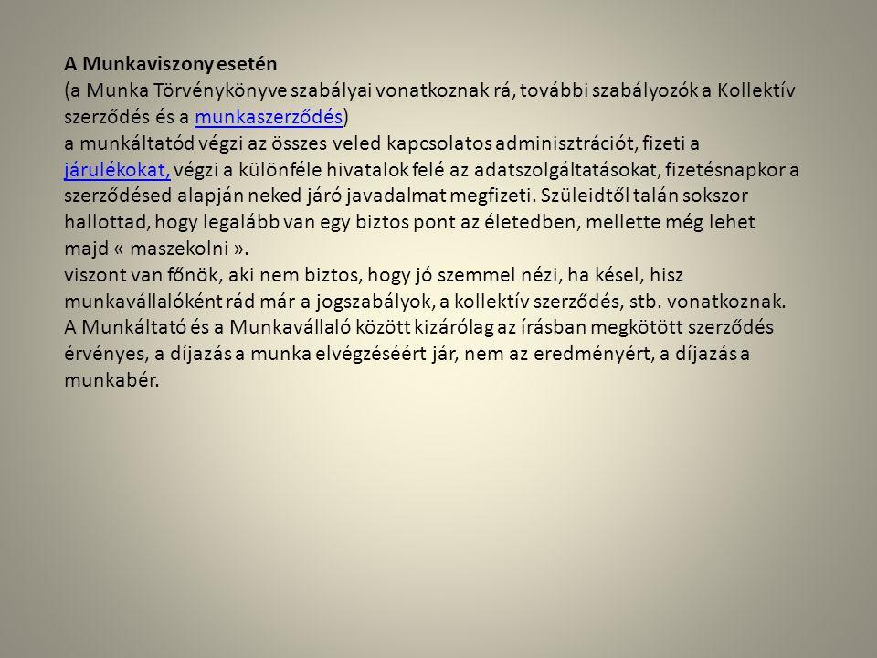 A Munkaviszony esetén (a Munka Törvénykönyve szabályai vonatkoznak rá, további szabályozók a Kollektív szerződés és a munkaszerződés)