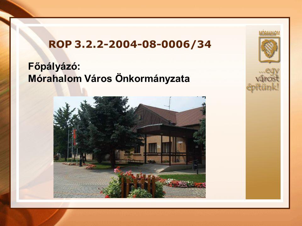 ROP 3.2.2-2004-08-0006/34 Főpályázó: Mórahalom Város Önkormányzata