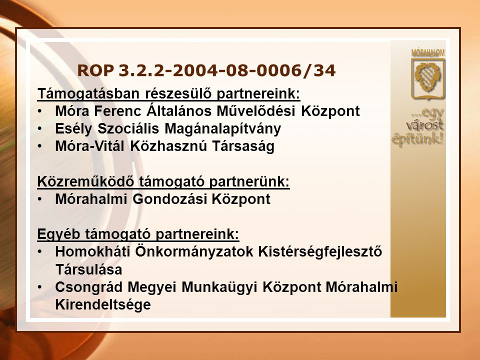 ROP 3.2.2-2004-08-0006/34 Támogatásban részesülő partnereink: