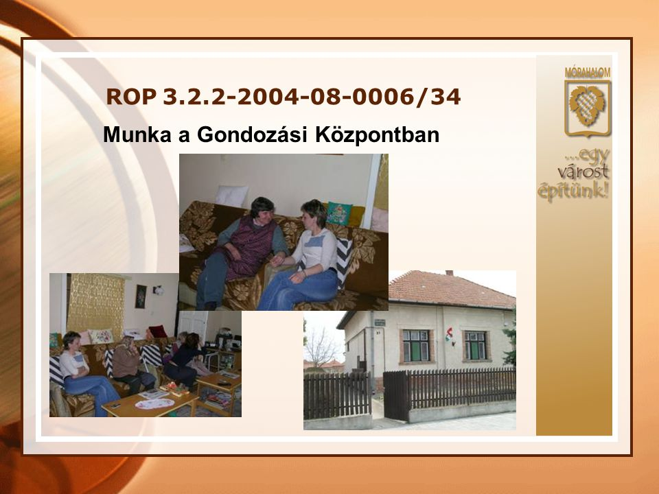 ROP 3.2.2-2004-08-0006/34 Munka a Gondozási Központban