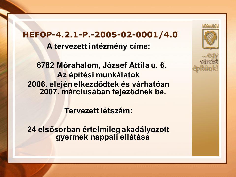 A tervezett intézmény címe: 6782 Mórahalom, József Attila u. 6.