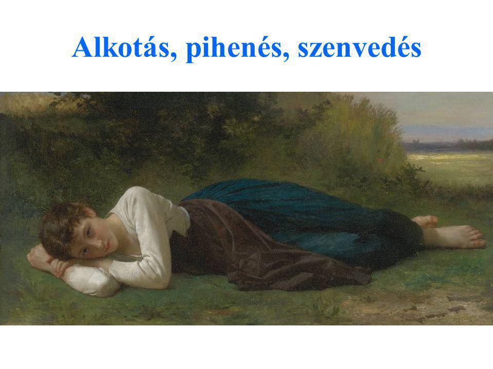 Alkotás, pihenés, szenvedés