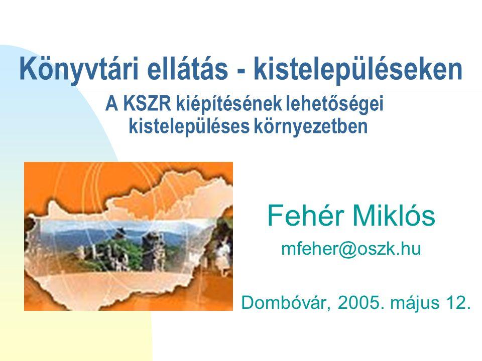 Fehér Miklós mfeher@oszk.hu Dombóvár, 2005. május 12.