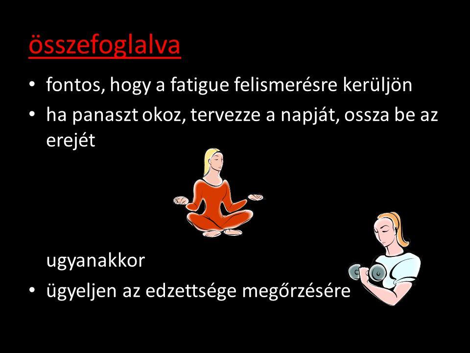 összefoglalva fontos, hogy a fatigue felismerésre kerüljön