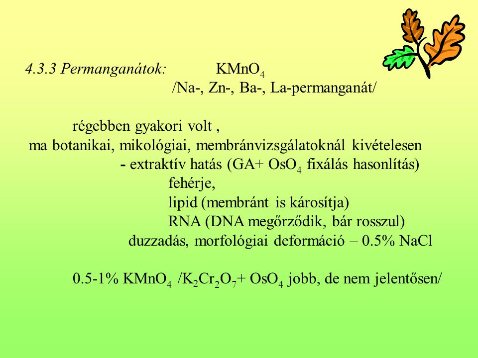4.3.3 Permanganátok: KMnO4 /Na-, Zn-, Ba-, La-permanganát/ régebben gyakori volt , ma botanikai, mikológiai, membránvizsgálatoknál kivételesen.