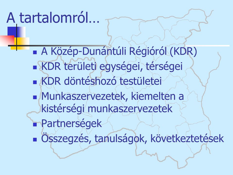 A tartalomról… A Közép-Dunántúli Régióról (KDR)