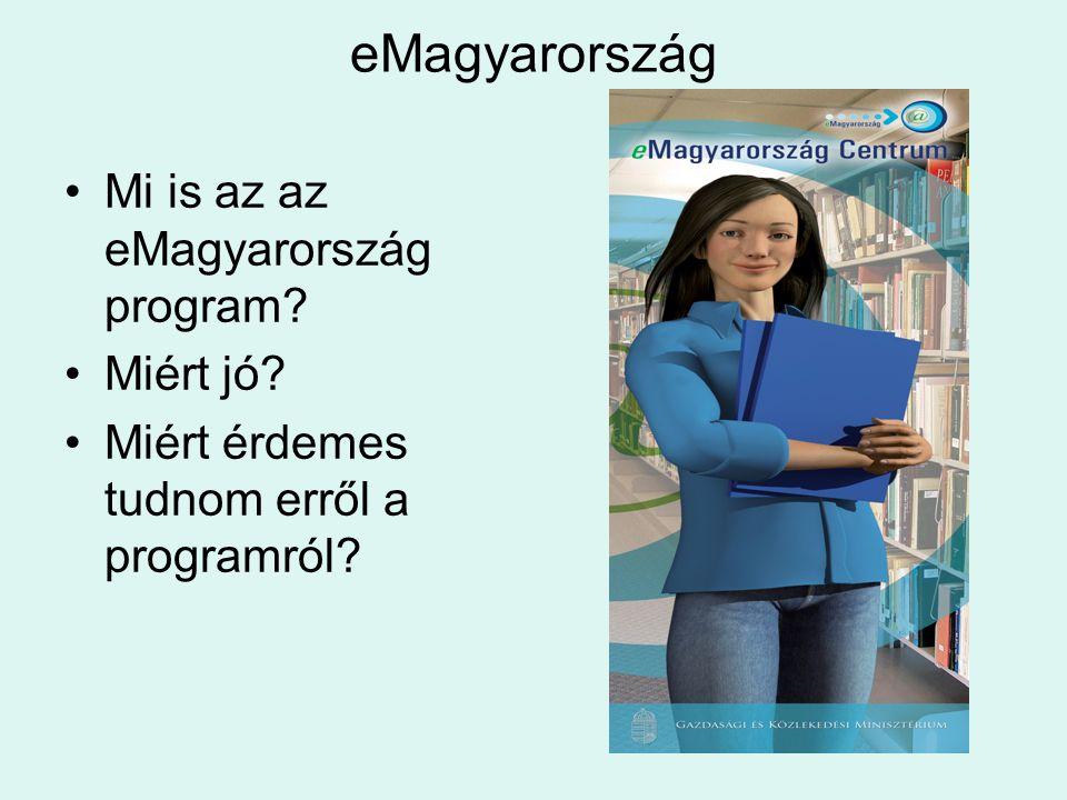 eMagyarország Mi is az az eMagyarország program Miért jó