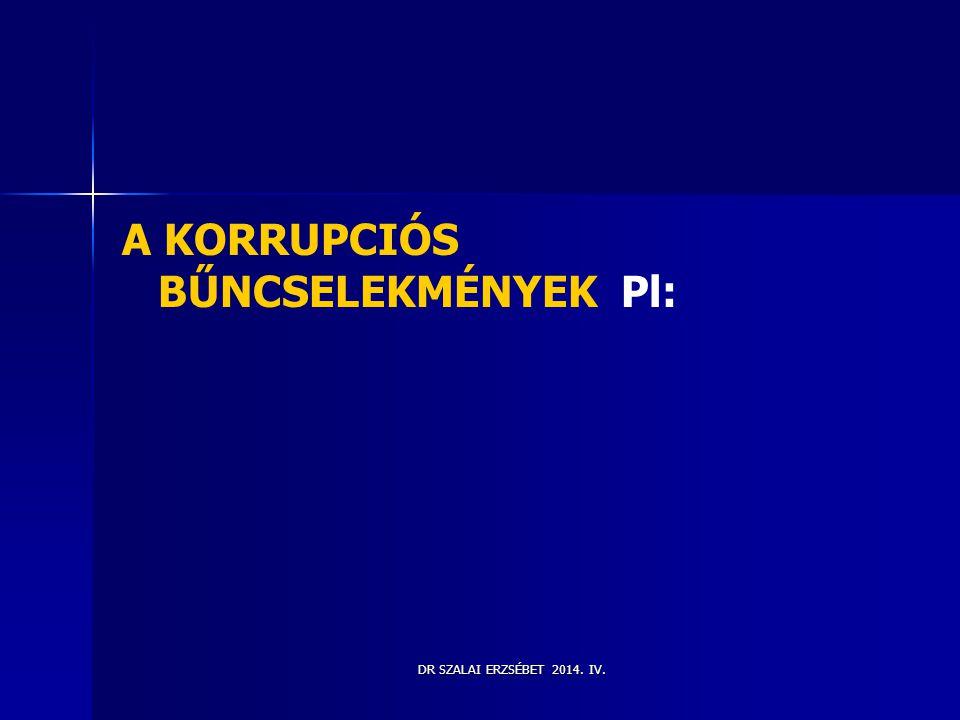 A KORRUPCIÓS BŰNCSELEKMÉNYEK Pl: