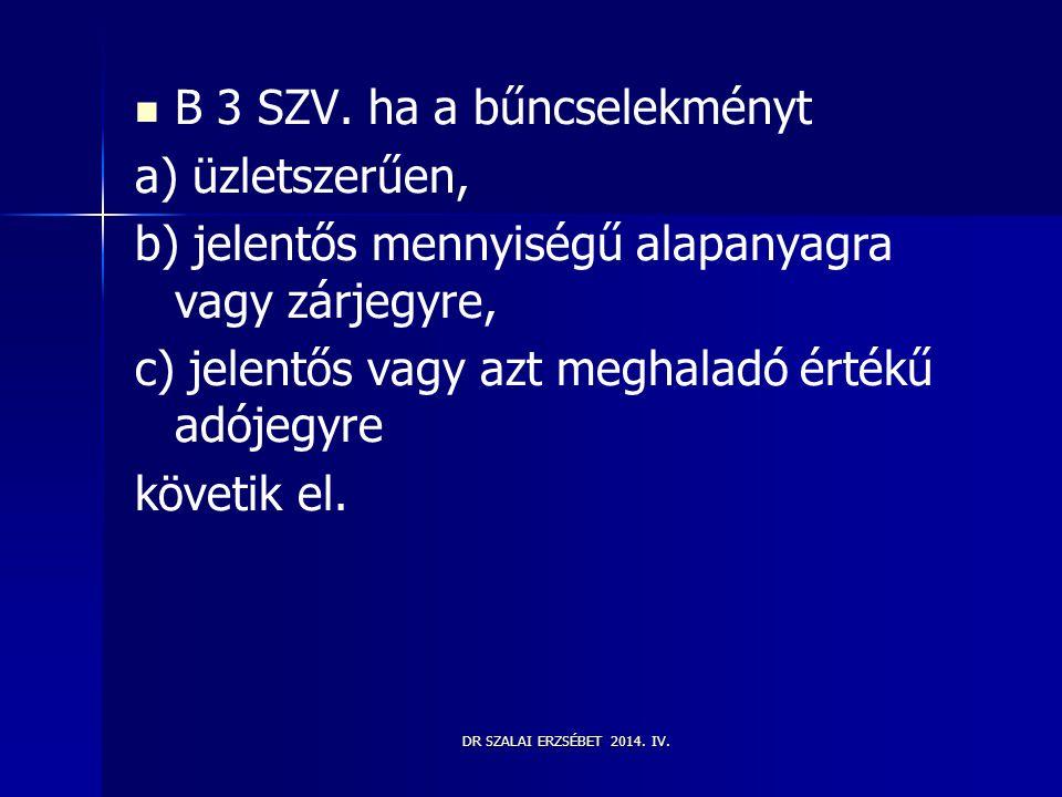 B 3 SZV. ha a bűncselekményt a) üzletszerűen,
