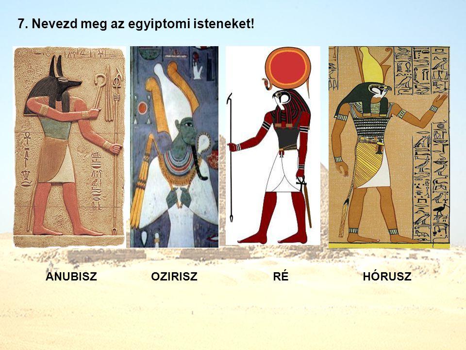 7. Nevezd meg az egyiptomi isteneket!