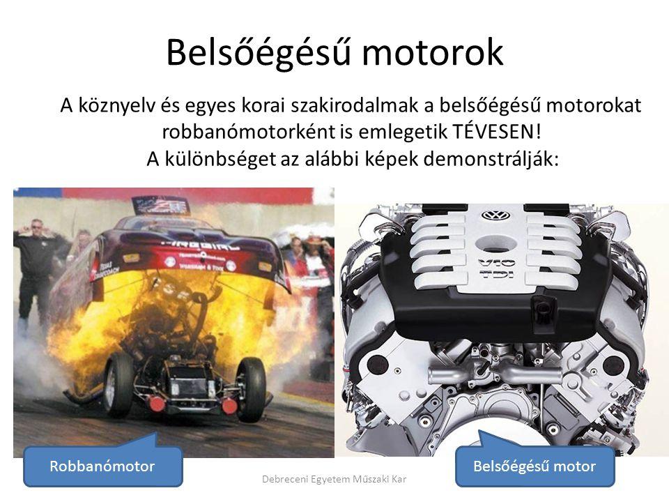 Belsőégésű motorok A köznyelv és egyes korai szakirodalmak a belsőégésű motorokat. robbanómotorként is emlegetik TÉVESEN!