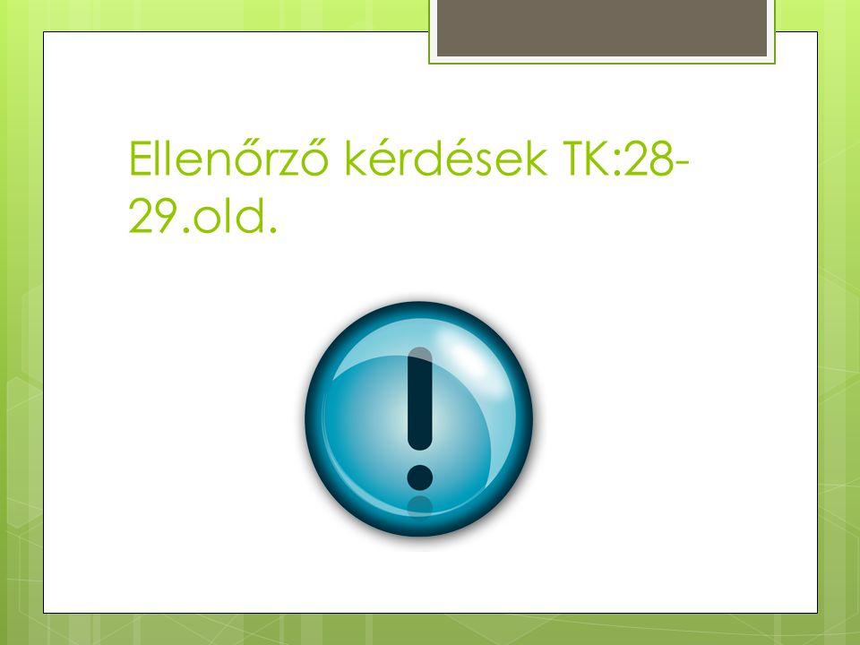 Ellenőrző kérdések TK:28-29.old.