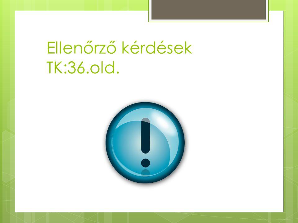 Ellenőrző kérdések TK:36.old.