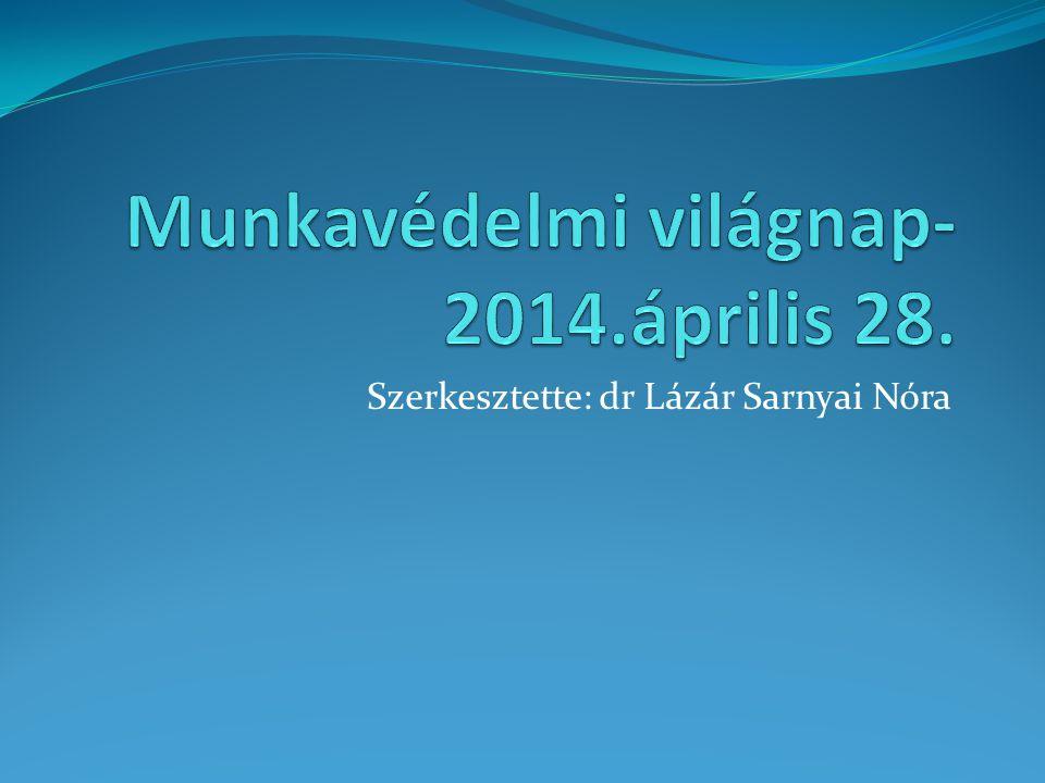 Munkavédelmi világnap-2014.április 28.