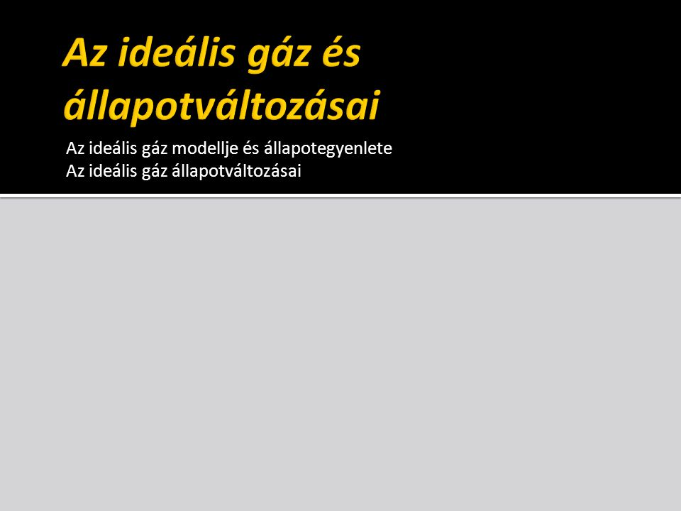 Az ideális gáz és állapotváltozásai