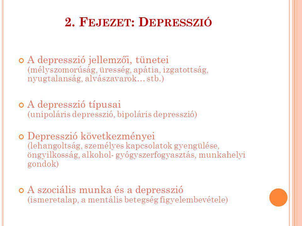 2. Fejezet: Depresszió A depresszió jellemzői, tünetei (mélyszomorúság, üresség, apátia, izgatottság, nyugtalanság, alvászavarok… stb.)