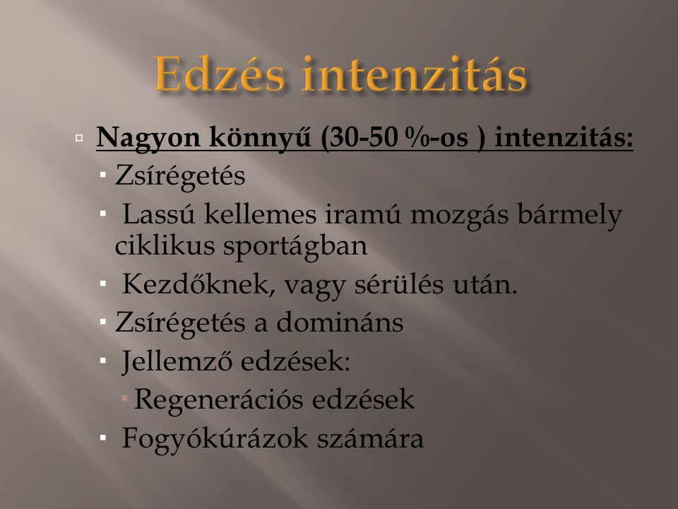 Edzés intenzitás Nagyon könnyű (30-50 %-os ) intenzitás: Zsírégetés