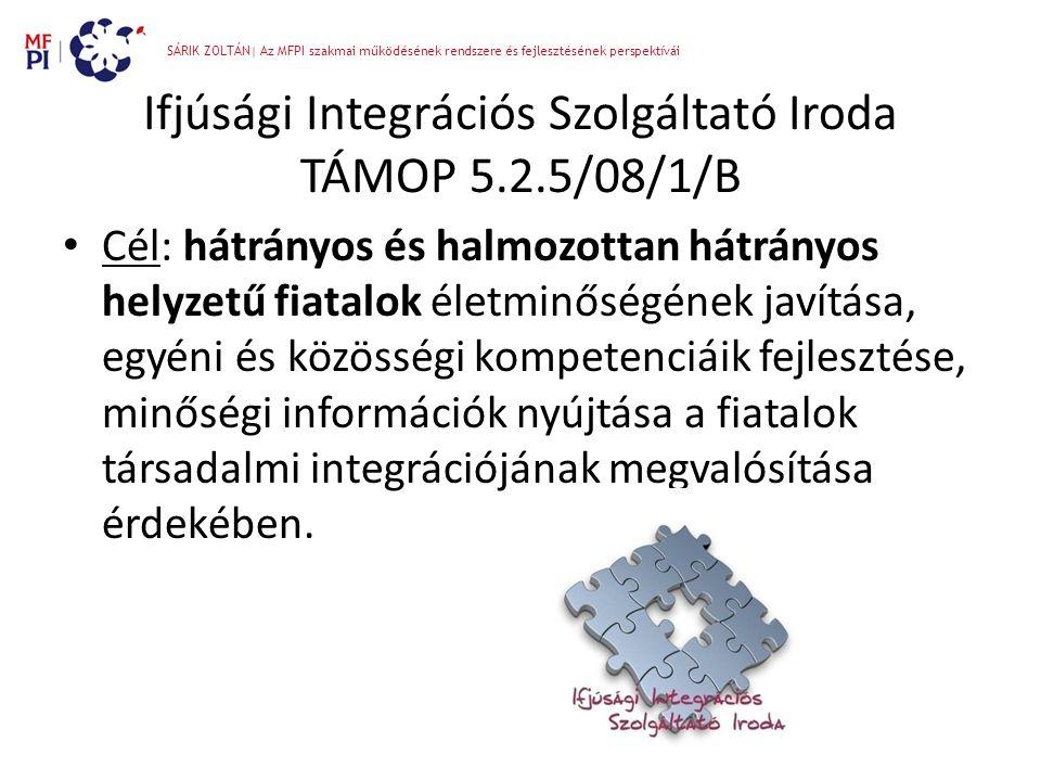 Ifjúsági Integrációs Szolgáltató Iroda TÁMOP 5.2.5/08/1/B