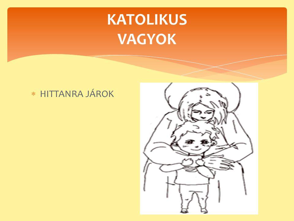 KATOLIKUS VAGYOK HITTANRA JÁROK