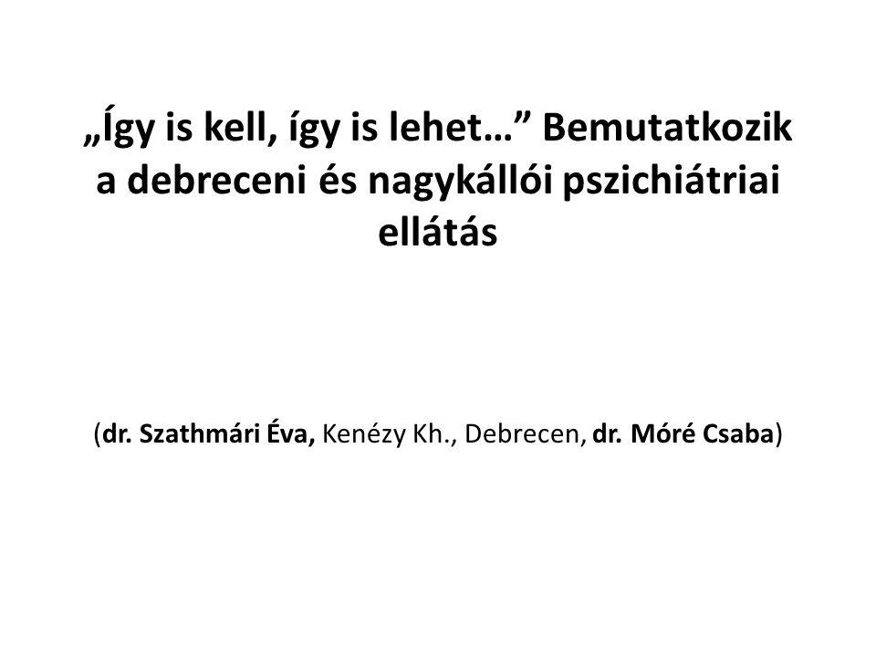 """""""Így is kell, így is lehet… Bemutatkozik a debreceni és nagykállói pszichiátriai ellátás (dr."""