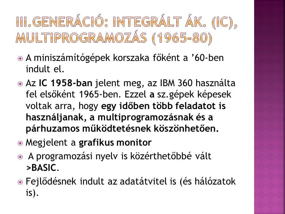 III.Generáció: Integrált Ák. (IC), multiprogramozás (1965-80)
