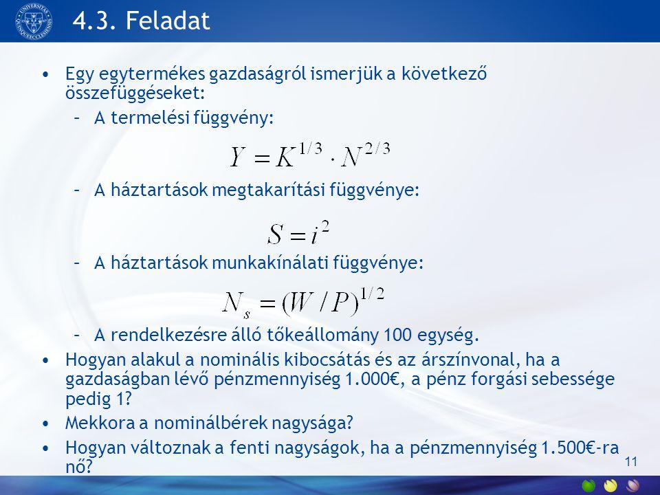 4.3. Feladat Egy egytermékes gazdaságról ismerjük a következő összefüggéseket: A termelési függvény: