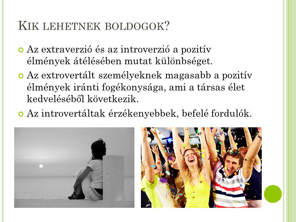 Kik lehetnek boldogok Az extraverzió és az introverzió a pozitív élmények átélésében mutat különbséget.