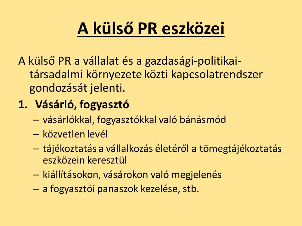 A külső PR eszközei A külső PR a vállalat és a gazdasági-politikai-társadalmi környezete közti kapcsolatrendszer gondozását jelenti.