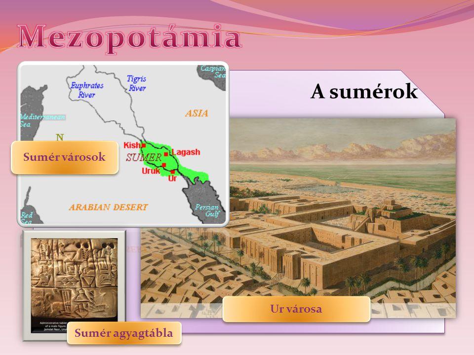 Mezopotámia A sumérok Sumér városok Ur városa Sumér agyagtábla