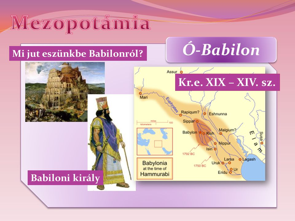 Mezopotámia Ó-Babilon Kr.e. XIX – XIV. sz. Mi jut eszünkbe Babilonról