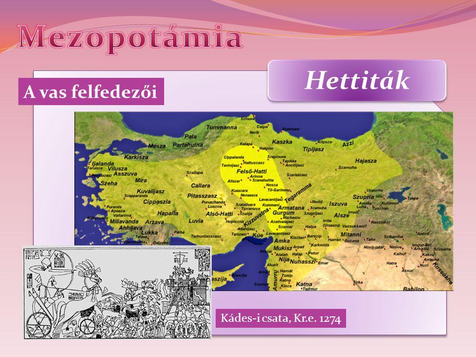 Mezopotámia Hettiták A vas felfedezői Kádes-i csata, Kr.e. 1274