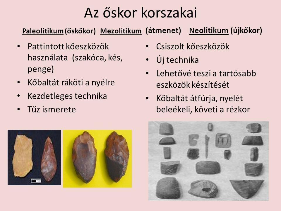 Az őskor korszakai (átmenet) Neolitikum (újkőkor) Paleolitikum (őskőkor) Mezolitikum. Pattintott kőeszközök használata (szakóca, kés, penge)