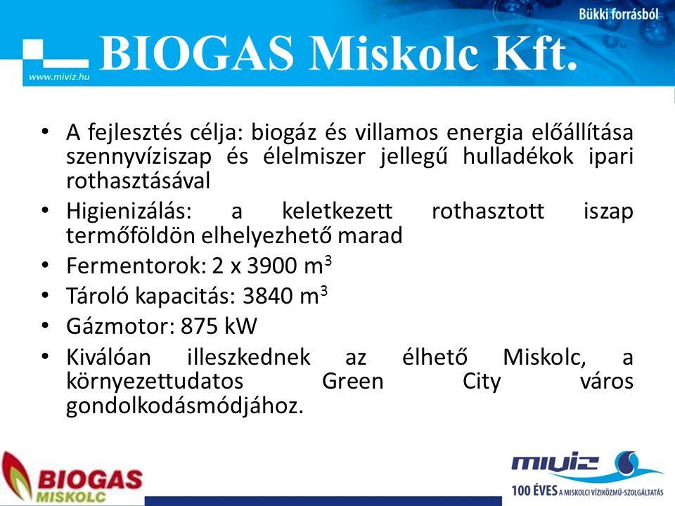 BIOGAS Miskolc Kft. A fejlesztés célja: biogáz és villamos energia előállítása szennyvíziszap és élelmiszer jellegű hulladékok ipari rothasztásával.