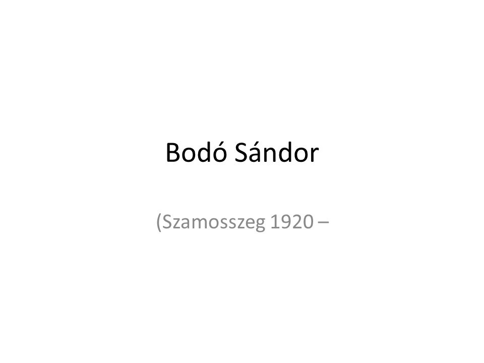 Bodó Sándor (Szamosszeg 1920 –