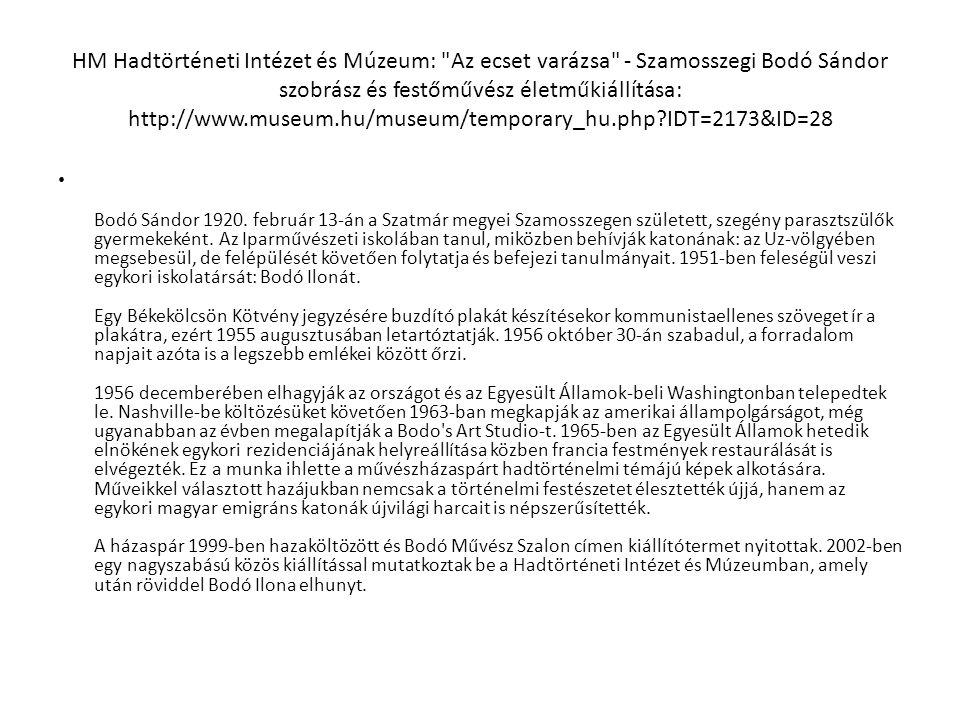 HM Hadtörténeti Intézet és Múzeum: Az ecset varázsa - Szamosszegi Bodó Sándor szobrász és festőművész életműkiállítása: http://www.museum.hu/museum/temporary_hu.php IDT=2173&ID=28