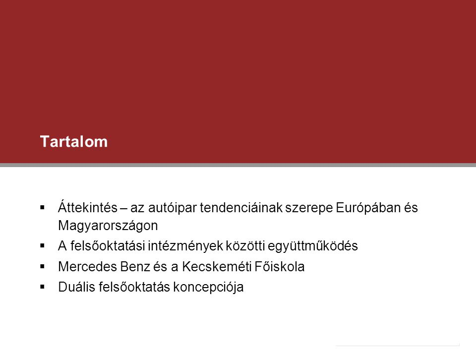 Tartalom Áttekintés – az autóipar tendenciáinak szerepe Európában és Magyarországon. A felsőoktatási intézmények közötti együttműködés.