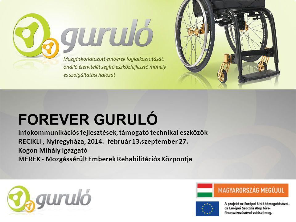 FOREVER GURULÓ Infokommunikációs fejlesztések, támogató technikai eszközök. RECIKLI , Nyíregyháza, 2014. február 13.szeptember 27.
