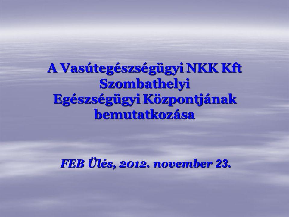 A Vasútegészségügyi NKK Kft Szombathelyi Egészségügyi Központjának bemutatkozása