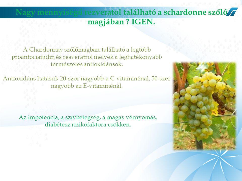 Nagy mennyiségű rezveratol található a schardonne szőlő magjában IGEN.