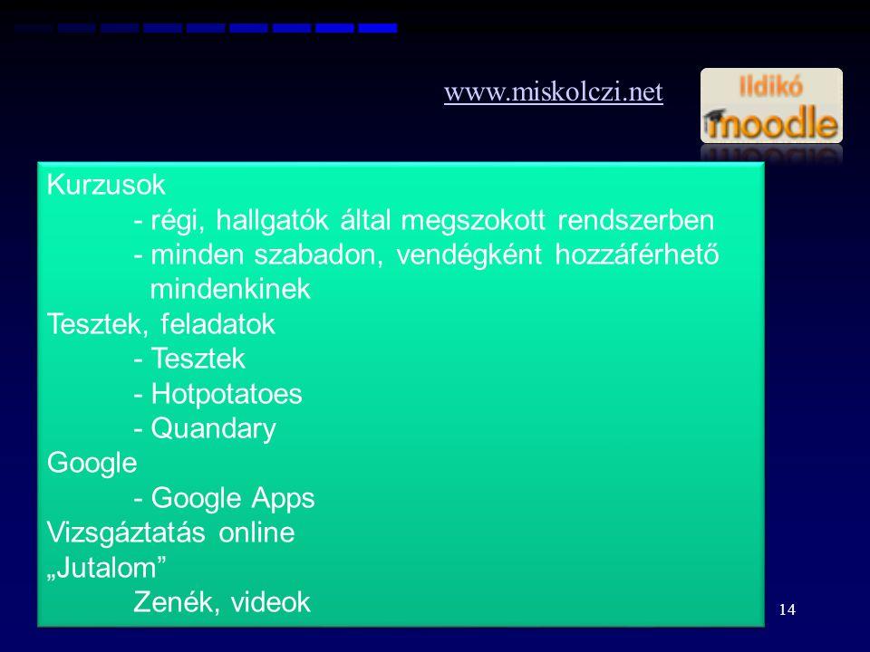 www.miskolczi.net Kurzusok. - régi, hallgatók által megszokott rendszerben. - minden szabadon, vendégként hozzáférhető mindenkinek.